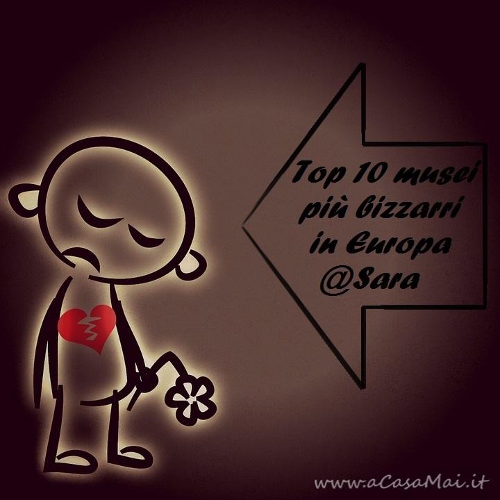 Top 10 musei più bizzarri in Europa @Sara