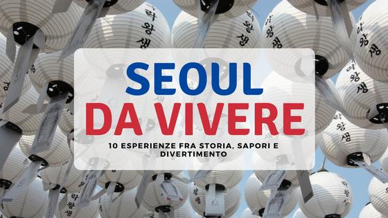 Scopri cosa fare a Seoul in questo articolo di aCasamai.it