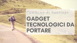 Cosa portare sul Cammino di Santiago: consigli tecnologici