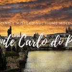 Il Ponte Carlo di Praga: fascino e mistero sul fiume Moldava