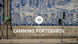 La guida al Cammino portoghese: diretti a Santiago