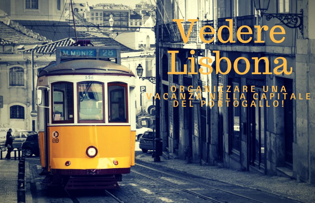 Visitare Lisbona: organizzare una vacanza nella capitale del Portogallo!