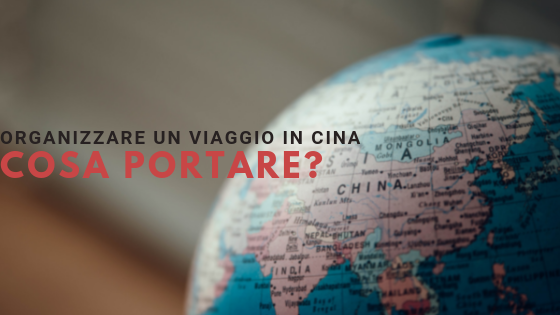 Organizzare Il Viaggio In Cina: Cosa Portare