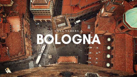 Oggi ti parliamo di cosa dovresti davvero visitare a Bologna