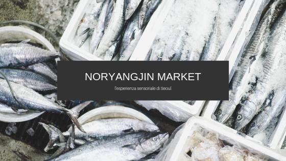 Noryangjin Market: un racconto ambientato nel mercato del pesce di Seoul