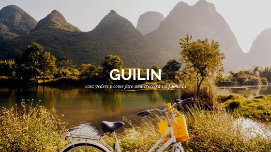 Cosa visitare a Guilin e come andare sin crociera sul fiume Li