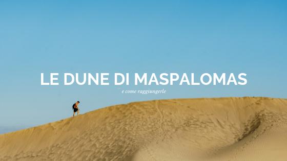 Scopri il deserto delle Canarie, ecco le dune di Maspalomas