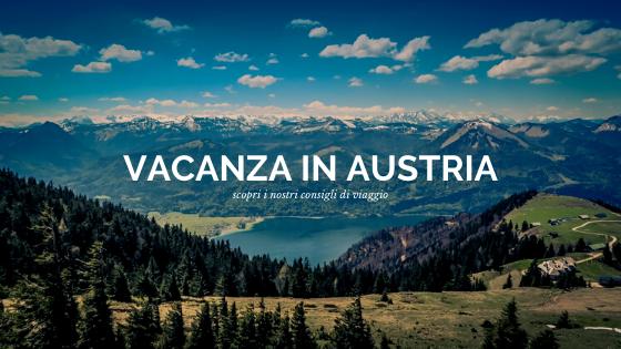 Scopri le migliori destinazioni e pianifica la tua vacanza in Austria!